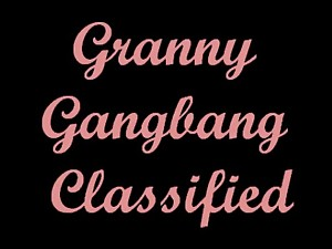 Granny Team fuck Classified