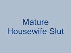 Older Housewife Hussy